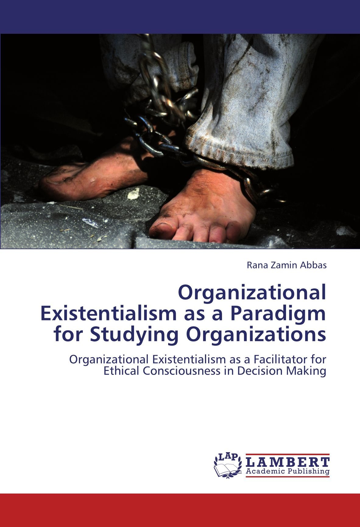 Download Organizational Existentialism as a Paradigm for Studying Organizations: Organizational Existentialism as a Facilitator for Ethical Consciousness in Decision Making PDF