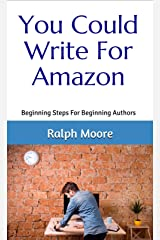 You Could Write For Amazon: Beginning Steps For Beginning Authors Kindle Edition