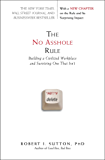 The No Asshole Rule: Building a Civilized Workplace and Surviving One That Isn't