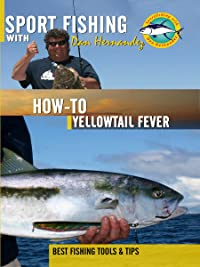 Sport Fishing with Dan Hernandez – How To Yellowtail Fever