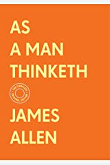 As a Man Thinketh: The Complete Original Edition (With Bonus Material) (The Basics of Success) Kindle Edition