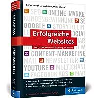 Erfolgreiche Websites: SEO, SEM, Online-Marketing, Usability. Die Grundausbildung in allen Online-Marketing-Disziplinen