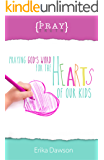 Pray Truth: Praying God's Word for the Hearts of Our Kids