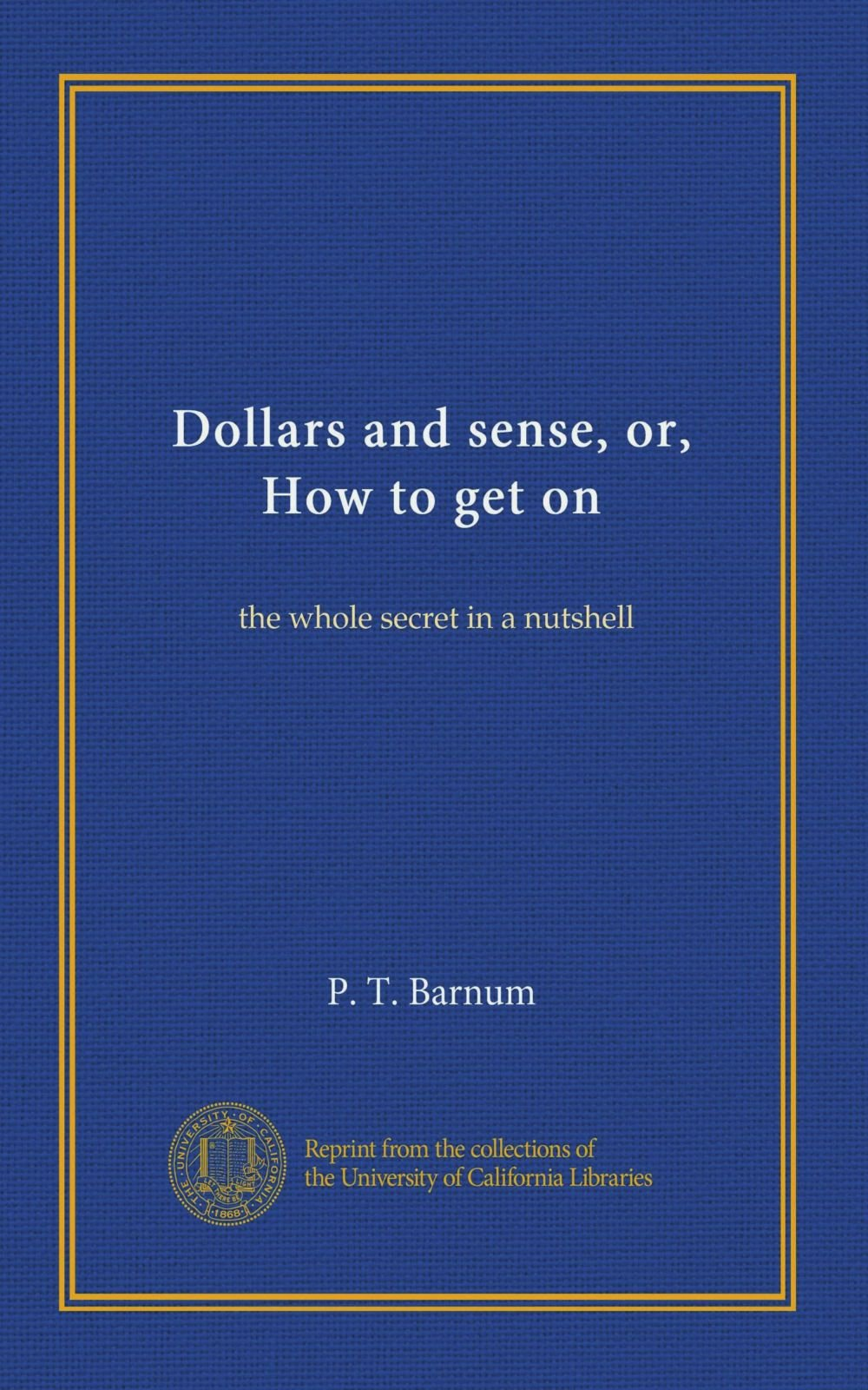 Dollars and sense, or, How to get on: the whole secret in a nutshell pdf