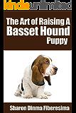 The Art Of Raising A Basset Hound Puppy