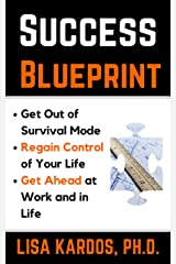 Success Blueprint: Get Out of Survival Mode, Regain Control of Your Life, and Get Ahead at Work and in Life (Design Your Success Series Book 1) Kindle Edition