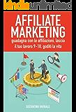 Affiliate Marketing: guadagna con le affiliazioni, lascia il tuo lavoro 9-18, goditi la vita