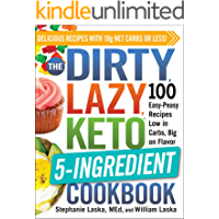 The DIRTY, LAZY, KETO 5-Ingredient Cookbook: 100 Easy-Peasy Recipes Low in Carbs, Big on Flavor