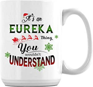 Christmas Coffee Mug with City Name It's an Eureka Thing You Wouldn't Understand Unique Novelty Holiday Xmas Mugs for Family Husband Wife Friends 15oz Ceramic White