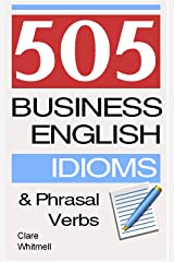 505 Business English Idioms and Phrasal Verbs Kindle Edition