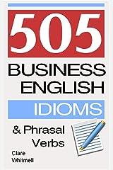 505 Business English Idioms and Phrasal Verbs Kindle Edition