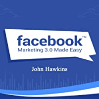 Facebook Marketing 3.0 Made Easy: Skyrocket your Sales and Profits with our proven Facebook marketing techniques