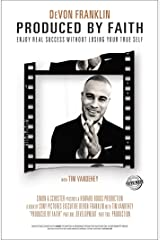 Produced by Faith: Enjoy Real Success without Losing Your True Self Kindle Edition