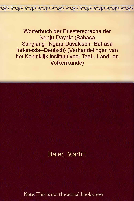 Wörterbuch Der Priestersprache Der Ngaju-Dayak (Verhandelingen Van Het Koninklijk Instituut Voor Taal-, Land- En Volkenkunde, Band 128) Taschenbuch – 1. Januar 1987 M. Baier BRILL ACADEMIC PUB 906765227X Language