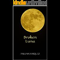 Broken Luna (Broken Trilogy Book 1)