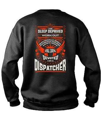 e2d3c478e8 I Am A Dispatcher Sweatshirts, I Am Sleep Deprived Worn Out T Shirt- Sweatshirt