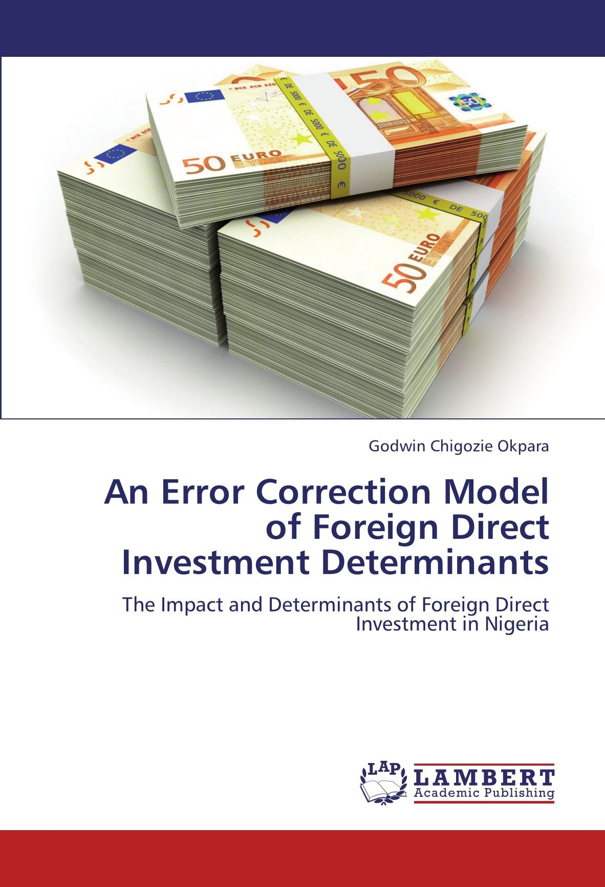 An Error Correction Model of Foreign Direct Investment Determinants: The Impact and Determinants of Foreign Direct Investment in Nigeria ebook