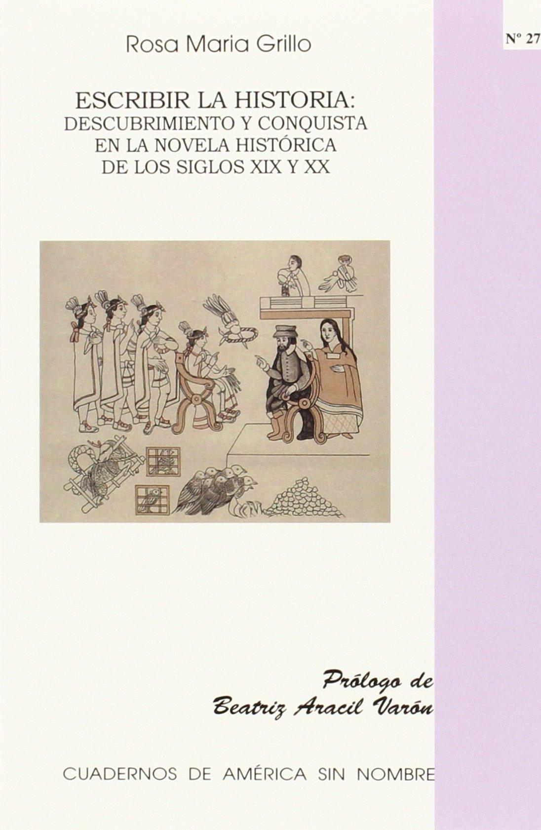 Escribir la historia: Descubrimiento y conquista en la novela histórica de los siglos XIX y XX (Spanish) Paperback – December 22, 2010