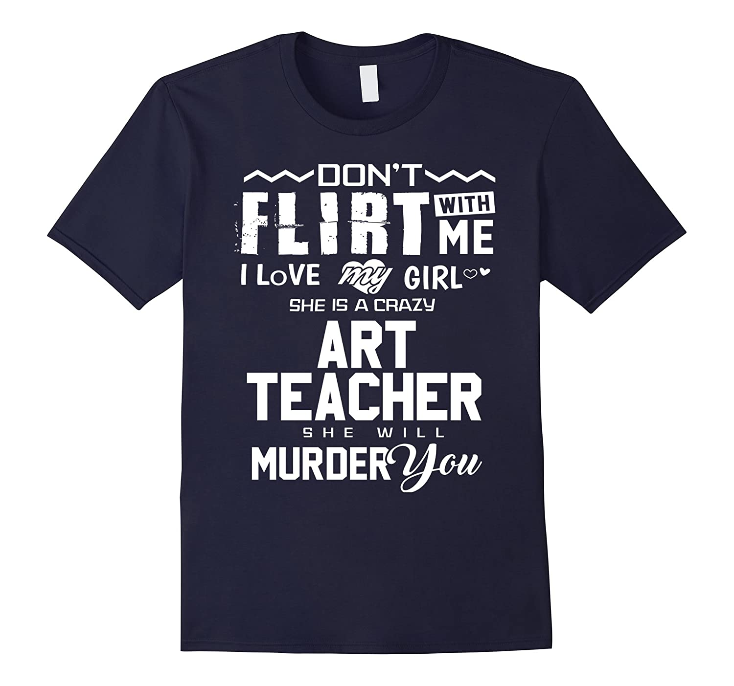 Art Teacher Shirt Dont Flirt With Me Teacher Gift T-Shirt-CD