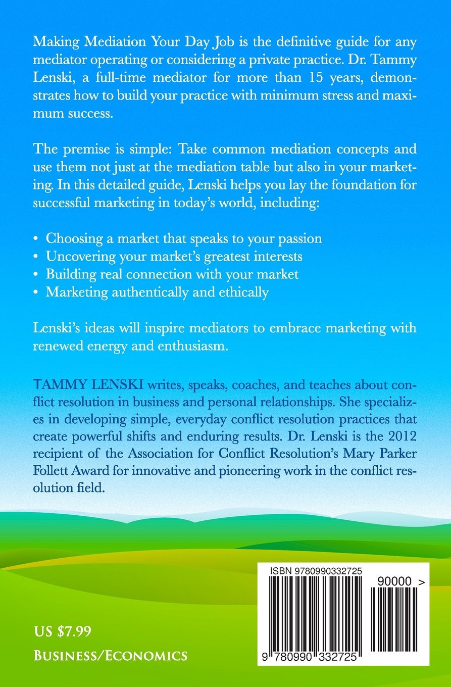 Making Mediation Your Day Job: How to Market Your ADR Business Using  Mediation Principles You Already Know: Tammy Lenski: 9780990332725:  Amazon.com: Books