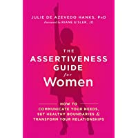 The Assertiveness Guide for Women: How to Communicate Your Needs, Set Healthy Boundaries...