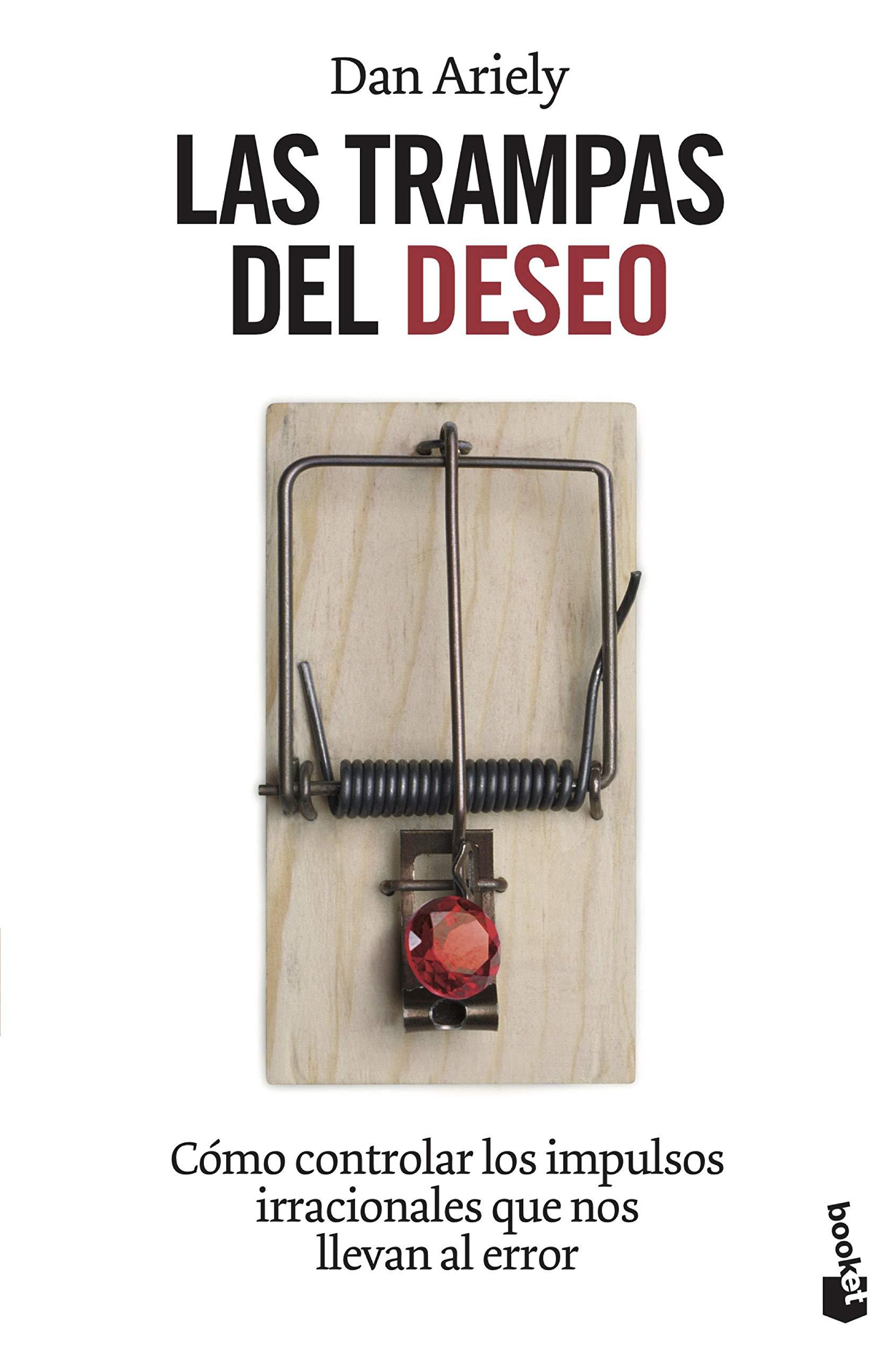 Las trampas del deseo: Cómo controlar los impulsos irracionales que nos  llevan al error: 1 Divulgación: Amazon.es: Dan Ariely, José Luis Delgado  Pérez: ...