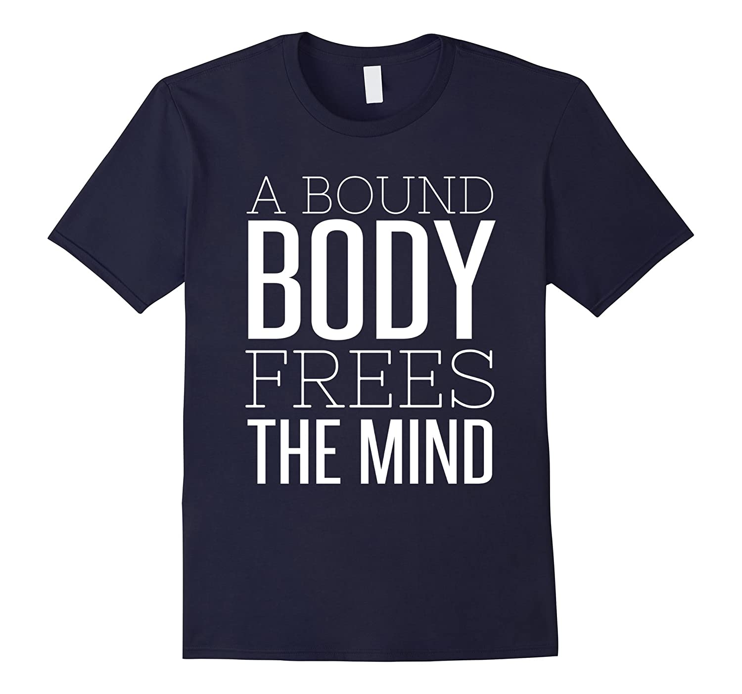 A Bound Body Frees The Mind T Shirt-CD