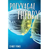 Polyvagal Theory: A Guide to Master Your Emotions, Attachment, Communication and Self-Regulation.
