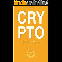 Crypto: La guida introduttiva alle cryptovalute, Bitcoin, Ethereum, ICO e molto altro