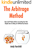 The Arbitrage Method: Buy & Sell Products Online via Creating Your Own Shopify Store & Selling via Fulfillment by Amazon  (bundle) (English Edition)