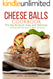 Cheese Balls Cookbook: The Top 50 Quick, Easy and Delicious Cheese Ball Recipes to Make at Home (English Edition)