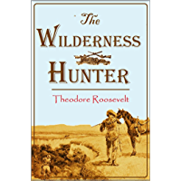 The Wilderness Hunter, An Account of the Big Game of the  United States and Its Chase  with Horse, Hound, and Rifle (1902)