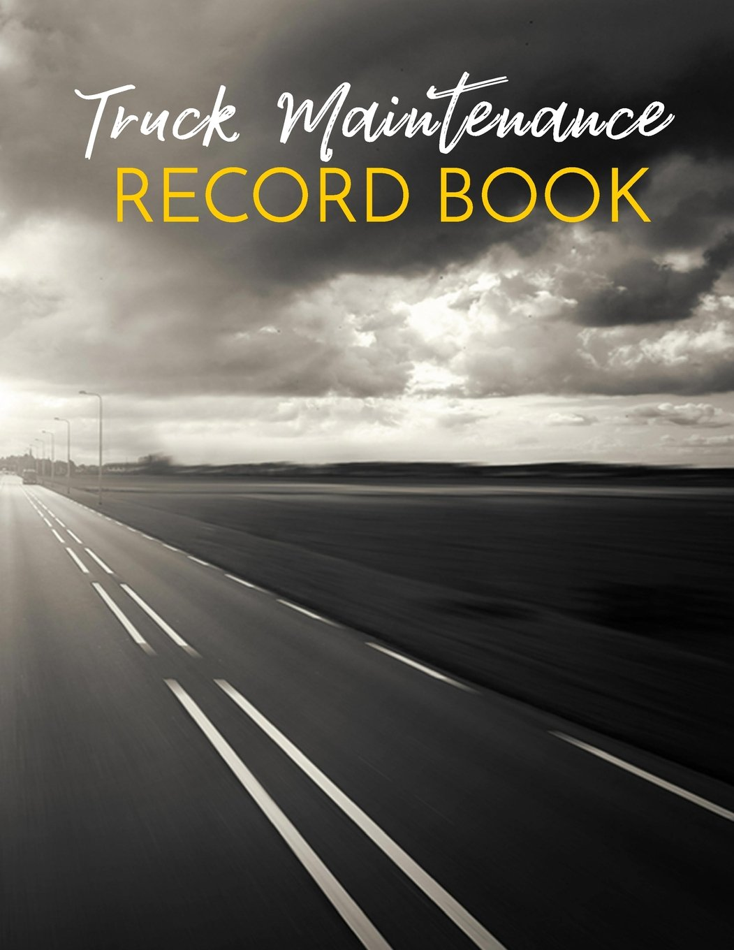 Truck Maintenance Record Book: Truck Repair Log Book Journal (Date, Type of Repairs, Maintenance & Mileage)(8.5 x 11) V2