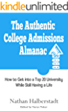 The Authentic College Admissions Almanac: How to Get into a Top 20 University While Still Having a Life