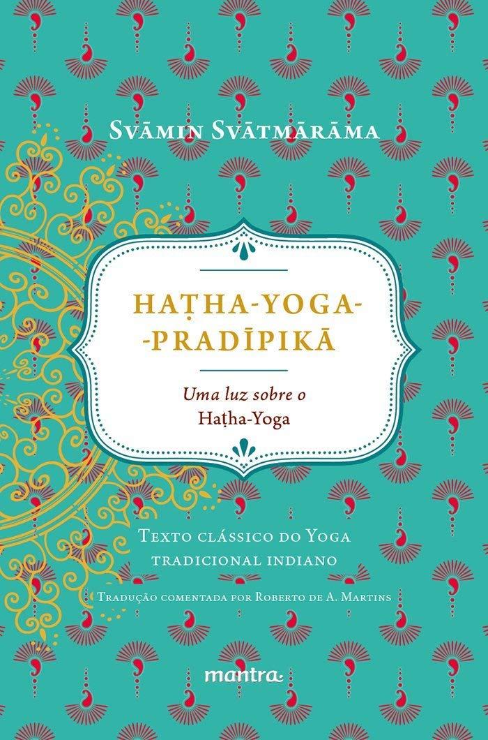 Hatha-Yoga-Pradipikã. Uma Luz Sobre o Hatha-Yoga: Svamin ...