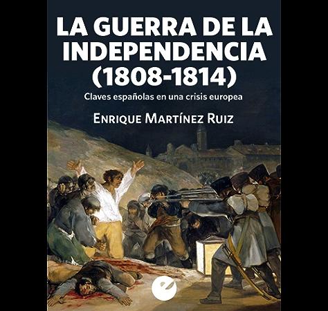 La Guerra de la Independencia (1808-1814): Claves españolas en una crisis europea eBook: Martínez Ruiz, Enrique Martínez Ruiz: Amazon.es: Tienda Kindle