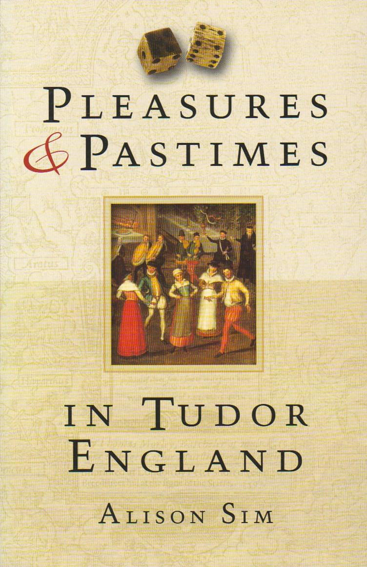Pleasures And Pastimes In Tudor England  English Edition