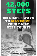 42,000 Steps: 100 Simple Ways to Maximize Your Daily Step Count! (Supercharge Your Walking Life Book 1) Kindle Edition
