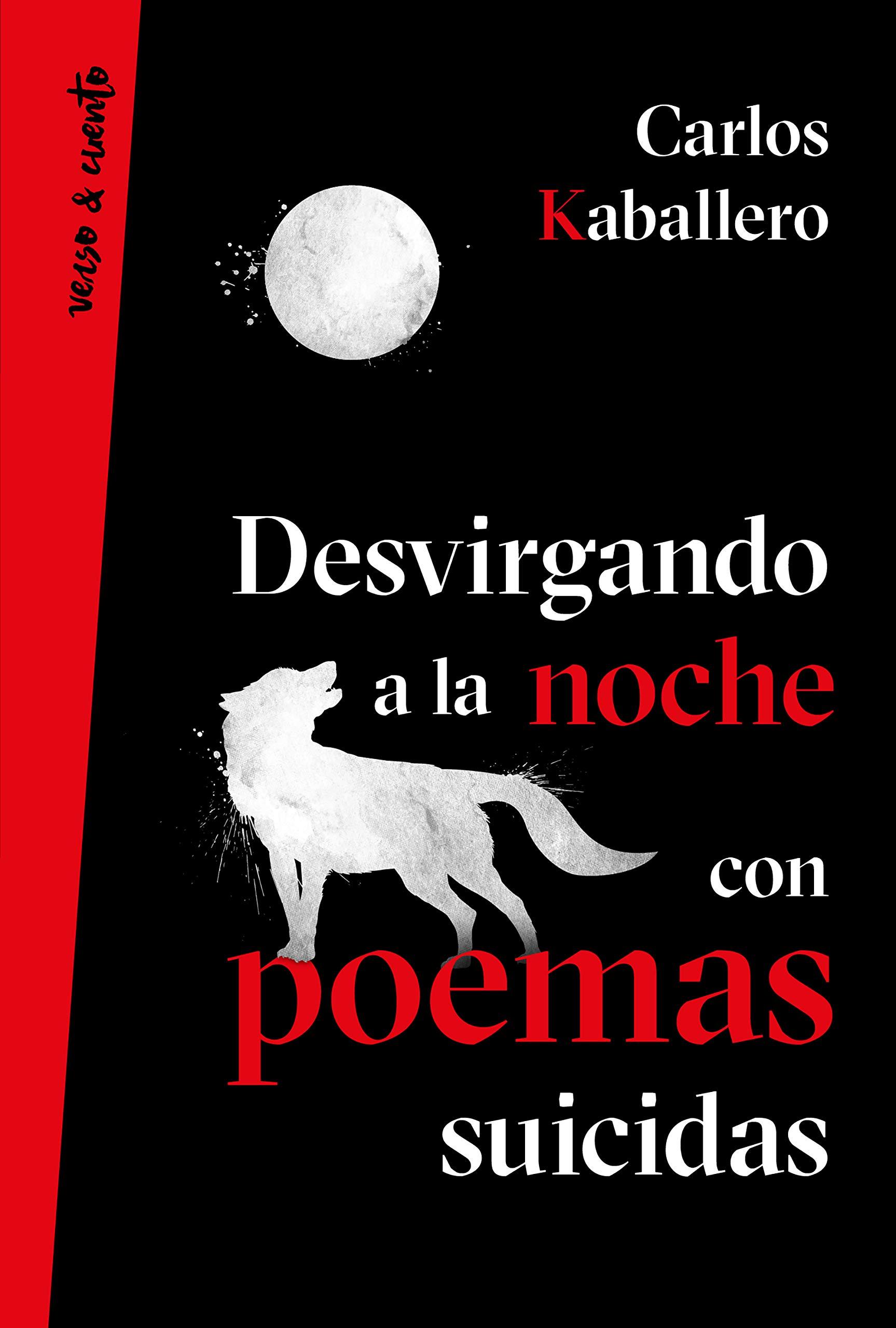 Desvirgando a la noche con poemas suicidas Verso&Cuento: Amazon.es: Kaballero, Carlos: Libros