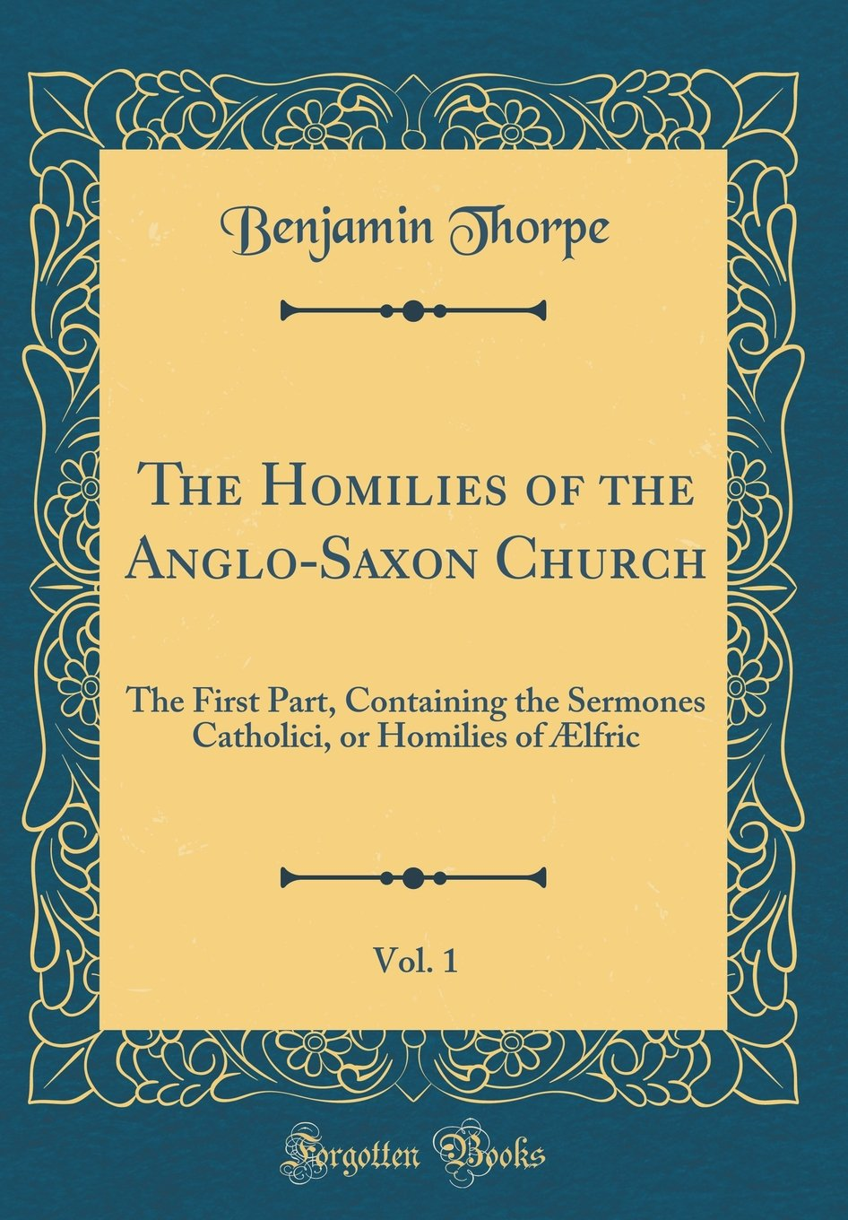 Download The Homilies of the Anglo-Saxon Church, Vol. 1: The First Part, Containing the Sermones Catholici, or Homilies of Ælfric (Classic Reprint) pdf