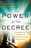 The Power of the Decree: Releasing the Authority of God's Word through Declaration