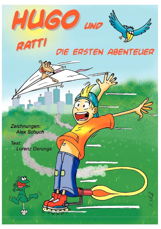 Hugo Und Ratti Die Ersten Dreissig Abenteuer German Edition Schuch Alex Derungs Lorenz 9783839116326 Amazon Com Books