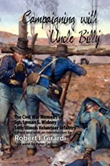 Campaigning with Uncle Billy: The Civil War Memoirs of Sgt. Lyman S. Widney, 34th Illinois Volunteer          Infantry Paperback