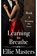 Learning to Breathe: Book 2: The Becoming His Series Kindle Edition