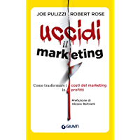 Uccidi il marketing: Come trasformare i costi del marketing in profitti (Apprendere per competere)