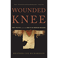 Wounded Knee: Party Politics and the Road to an American Massacre (English Edition)