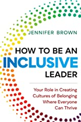 How to Be an Inclusive Leader: Your Role in Creating Cultures of Belonging Where Everyone Can Thrive Hardcover