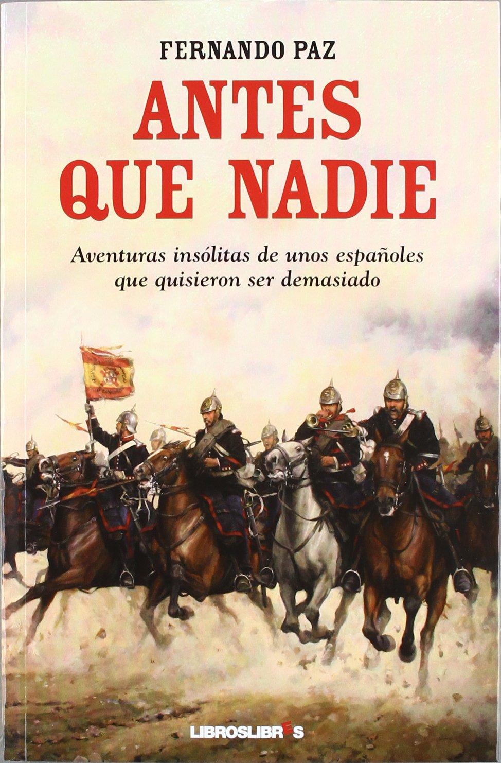 Antes que nadie: Aventuras insólitas de unos españoles que quisieron ser demasiado Tapa blanda – 4 may 2012 Fernando Paz LIBROSLIBRES 8492654996 European history