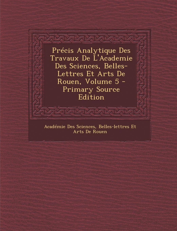 Download Précis Analytique Des Travaux De L'Academie Des Sciences, Belles-Lettres Et Arts De Rouen, Volume 5 (French Edition) pdf epub