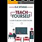 Teach Yourself: A Guide To Become A Good Teacher